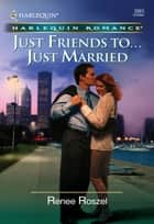 Just Friends To . . . Just Married (Mills & Boon Cherish) ebook by Renee Roszel