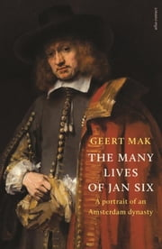 The Many Lives of Jan Six - A Portrait of an Amsterdam Dynasty ebook by Geert Mak, Liz Waters