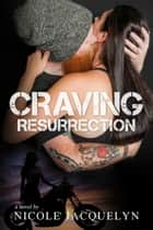 Craving Resurrection ebook by Nicole Jacquelyn