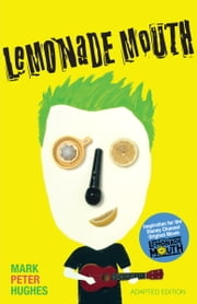 Lemonade Mouth - Adapted Movie Tie-In Edition ebook by Mark Peter Hughes