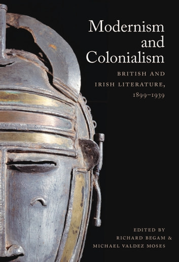 Modernism and Colonialism - British and Irish Literature, 1899–1939 ebook by Nicholas Daly