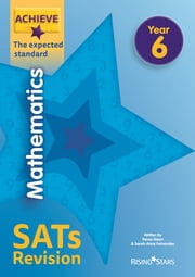 Achieve Mathematics SATs Revision The Expected Standard Year 6 ebook by Trevor Dixon, Sarah-Anne Fernandes