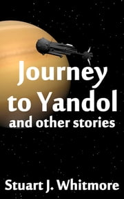 Journey to Yandol, and other stories ebook de Stuart J. Whitmore