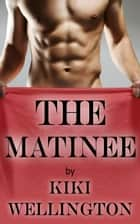 The Matinee - The Show Series, #2 ebook by Kiki Wellington