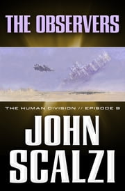 The Human Division #9: The Observers ebook by John Scalzi