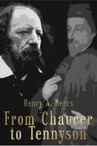 From Chaucer to Tennyson ebook by Henry A. Beers