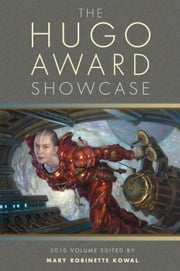 The Hugo Award Showcase, 2010 Volume ebook by Mary Robinette Kowal