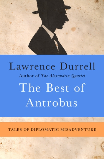 The Best of Antrobus - Tales of Diplomatic Misadventure ebook by Lawrence Durrell