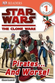DK Readers L1: Star Wars: The Clone Wars: Pirates . . . and Worse! ebook by Simon Beecroft