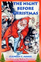 The Night Before Christmas - [Illustrated] ebook by Clement C. Moore, Arthur Rackham