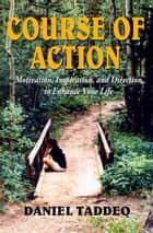 Course of Action: Motivation, Inspiration, and Direction to Enhance Your Life ebook by Daniel Taddeo