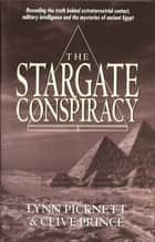 Stargate Conspiracy - Revealing the truth behind extraterrestrial contact, military intelligence and the mysteries of ancient Egypt ebook by