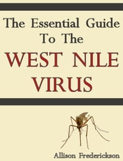 The Essential Guide To The West Nile Virus ebook by Allison Frederickson
