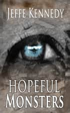 Hopeful Monsters ebook by Jeffe Kennedy