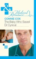 The Baby Who Saved Dr Cynical (Mills & Boon Medical) ebook by Connie Cox