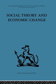 Social Theory and Economic Change ebook by Tom Burns,Professor S B Saul,S. B. Saul