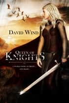 Queen of Knights ebook by David Wind