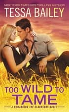 Too Wild to Tame ebook by Tessa Bailey
