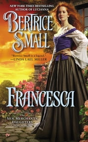 Francesca - The Silk Merchant's Daughers ebook by Bertrice Small