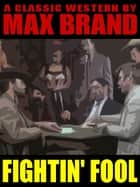Fightin' Fool ebook by Max Brand, Frederick Faust