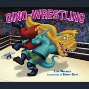 Dino-Wrestling audiobook by Lisa Wheeler