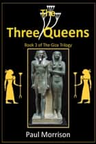The Three Queens: Book 3 of The Giza Trilogy ebook by Paul Morrison