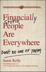 Financially Stupid People Are Everywhere - Don't Be One Of Them ebook by Jason Kelly