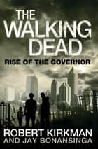 Rise of the Governor ebook by Jay Bonansinga, Robert Kirkman