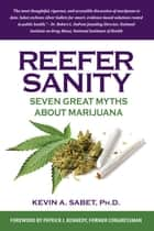 Reefer Sanity - Seven Great Myths About Marijuana ebook by Kevin Sabet