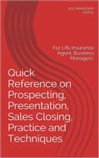 Quick Reference on Prospecting, Presentation, Sales Closing Practice and Techniques: ebook by KVL MANOHAR