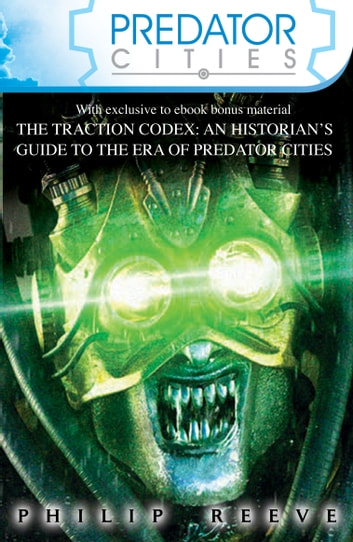Predator Cities x 4 and The Traction Codex ebook by Philip Reeve