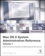 Apple Training Series - Mac OS X System Administration Reference, Volume 1 ebook by Schoun Regan