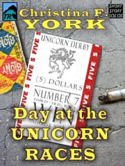 A Day at the Unicorn Races (Short Story) ebook by Christina F. York