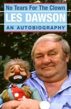 No Tears for the Clown - An Autobiography ebook by Les Dawson