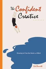 The Confident Creative: Drawing to Free the Hand and Mind ebook by Bennett, Cat