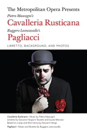 The Metropolitan Opera Presents: Mascagni's Cavalleria Rusticana/Leoncavallo's Pagliacci - Libretto, Background, and Photos ebook by Giovanni Targioni-Tozzetti,Guido Menasci,Giovanni Verga,Ruggero Leoncavallo,Pietro Mascagni
