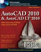 AutoCAD 2010 and AutoCAD LT 2010 Bible ebook by Ellen Finkelstein