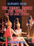 The Tunnel Under the World and six more stories ebook by Frederik Pohl