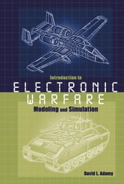 Introduction to Electronic Warfare Modeling and Simulation ebook by Adamy, David L.