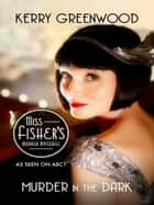Murder in the Dark - Phryne Fisher's Murder Mysteries 16 ebook by Kerry Greenwood