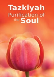 Tazkiyah Purification of the Soul - Islamic Books on the Quran, the Hadith and the Prophet Muhammad ebook by Maulana Wahiduddin Khan