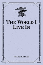 The World I Live In ebook by Helen Keller