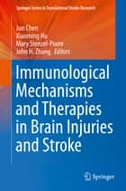 Immunological Mechanisms and Therapies in Brain Injuries and Stroke ebook by Jun Chen,Xiaoming Hu,Mary Stenzel-Poore,John H. Zhang