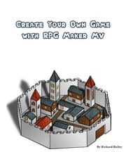 Create Your Own Game with RPG Maker MV ebook by Richard Bailey