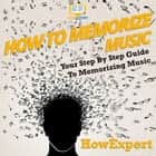 How To Memorize Music - Your Step By Step Guide To Memorizing Music audiobook by HowExpert