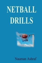 Netball Drills - Guide about drills which are helpful for players of netball and other physical games ebook by Nauman Ashraf