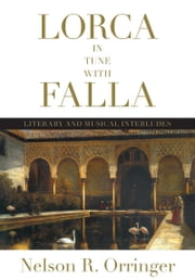 Lorca in Tune with Falla - Literary and Musical Interludes ebook by Nelson R. Orringer