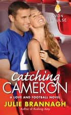 Catching Cameron - A Love and Football Novel ebook by Julie Brannagh