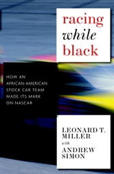 Racing While Black - How an African-American Stock Car Team Made Its Mark on NASCAR ebook by Leonard T. Miller,Andrew Simon