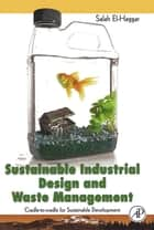Sustainable Industrial Design and Waste Management - Cradle-to-Cradle for Sustainable Development ebook by Salah El Haggar
